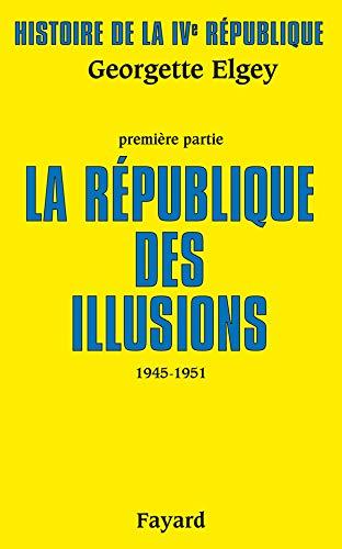 9782213030234: Histoire de la IVe République : Tome 1, La République des illusions (1945-1951)