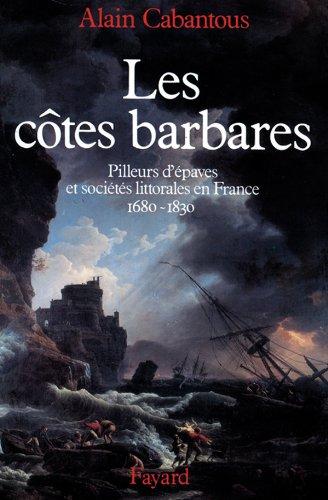 9782213030555: Les côtes barbares: Pilleurs d'épaves et sociétés littorales en France, 1680-1830 (French Edition)