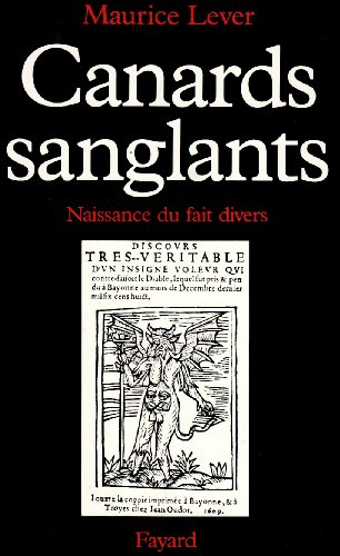 Canards sauvages: Naissance du fait divers (French Edition)