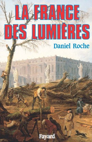 La France des Lumieres (French Edition) (2213031444) by Roche, Daniel