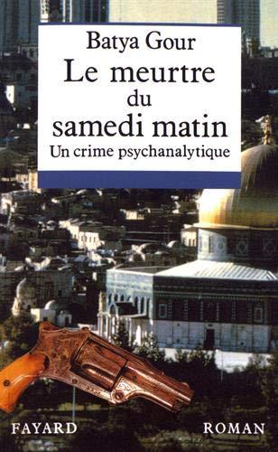 MEURTRE DU SAMEDI MATIN (LE) : CRIME PSYCHANALYTIQUE: GOUR BATYA