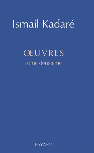 Oeuvres, tome 2 (2213592799) by Ismaïl Kadaré; Eric Faye; Jusuf Vrioni