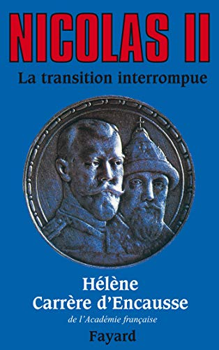 9782213592947: NICOLAS II, LA TRANSITION INTERROMPUE. Une biographie politique