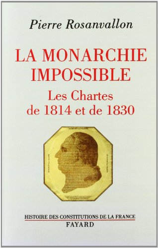 La Monarchie impossible: Les Chartes de 1814 et de 1830 (Divers Histoire) (French Edition) (9782213593043) by Rosanvallon, Pierre