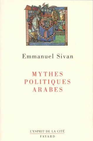 Mythes Politiques Arabes.: Sivan, Emmanuel