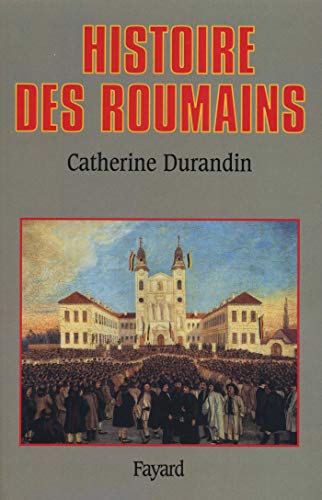 Histoire des roumains (French Edition) (2213594252) by Durandin, Catherine