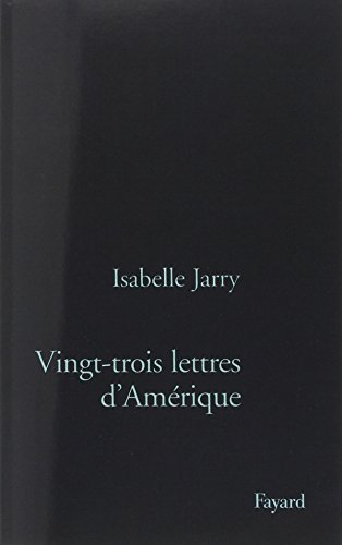 Vingt-trois lettres d'Ame�rique (French Edition): Isabelle Jarry