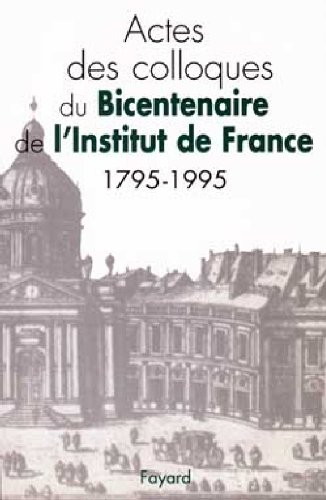 Bicentenaire de l'Institut de France, 1795-1995. Actes des Colloques.: COLLECTIF]