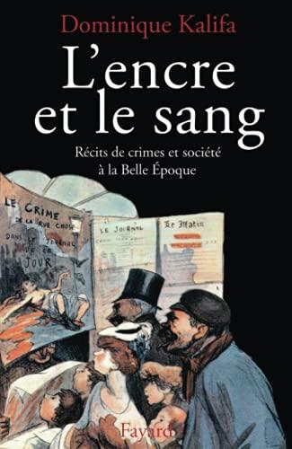 9782213595139: L'encre et le sang: Récits de crimes et société à la Belle Epoque (French Edition)