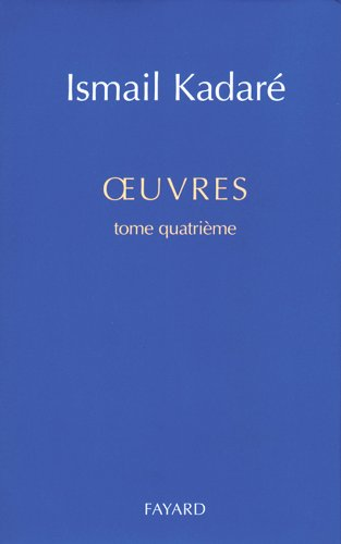 Oeuvres, tome 4 (2213596867) by Ismaïl Kadaré; Eric Faye; Jusuf Vrioni