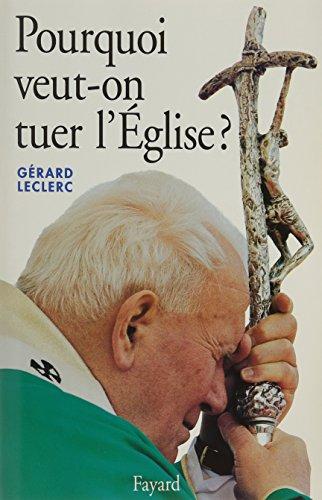 Pourquoi veut-on tuer l'église ?: LECLERC, GÉRARD.