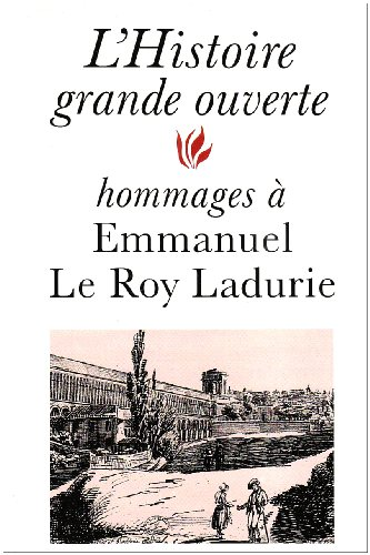 L'histoire grande ouverte: Hommages a Emmanuel Le Roy Ladurie (French Edition) (2213597995) by [???]