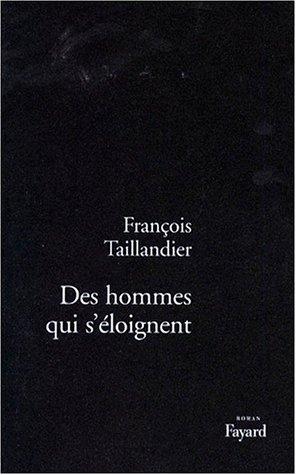 Des hommes qui s'eloignent: Roman (French Edition): Taillandier, Francois
