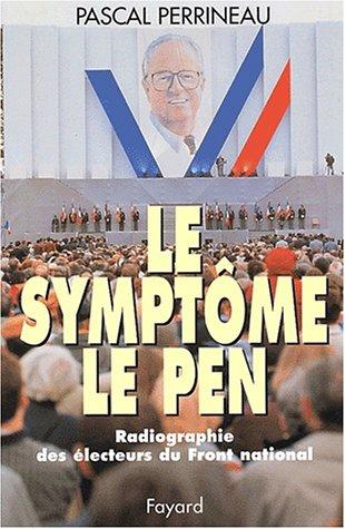 Le Symptome Le Pen: Radiographie Des Electeurs Du Front National [Signed & Inscribed By Author]...