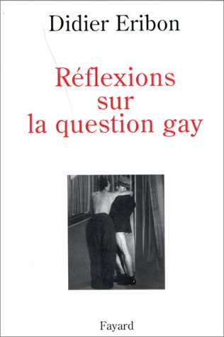 Réflexions sur la question gay (French Edition) (2213600988) by Didier Eribon