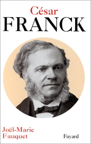 Ce�sar Franck ([Bibliothèque des grands musiciens]) (French Edition): Joël-Marie...