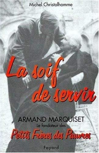 9782213601991: La soif de servir: Armand Marquiset, 1900-1981