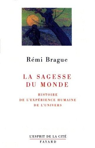 9782213602899: La sagesse du monde: Histoire de l'expérience humaine de l'univers (L'esprit de la cité) (French Edition)