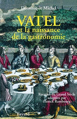 9782213605135: Vatel et la naissance de la gastronomie: Recettes du Grand Siècle (French Edition)