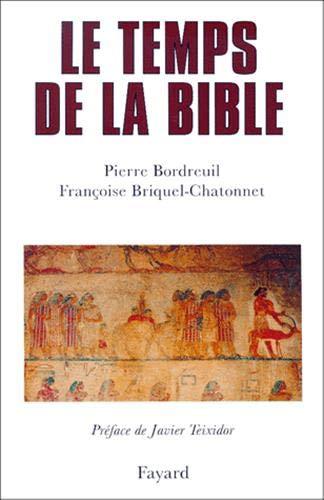 Le temps de la Bible.: BORDREUIL (Pierre), BRIQUEL-CHATONNET (Fran�oise)