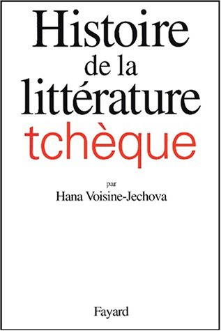 HISTOIRE DE LA LITTÉRATURE TCHÈQUE: VOISINE-JECHOVA HANA