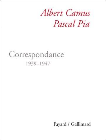 ALBERT CAMUS/PASCAL PIA: CORRESPONDANCE 1939-1947: CAMUS ALBERT