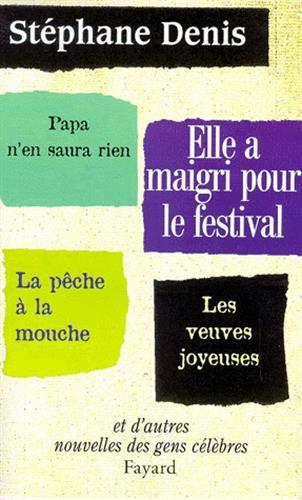 Elle a maigri pour le festival : nouvelles des gens c?l?bres (French Edition): Denis, St?phane