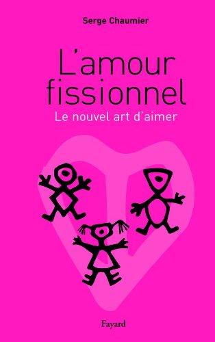 9782213610580: L'amour fissionnel : Le nouvel art d'aimer