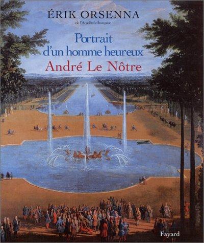 9782213610658: Portrait d'un homme heureux. André Le Nôtre 1613-1700