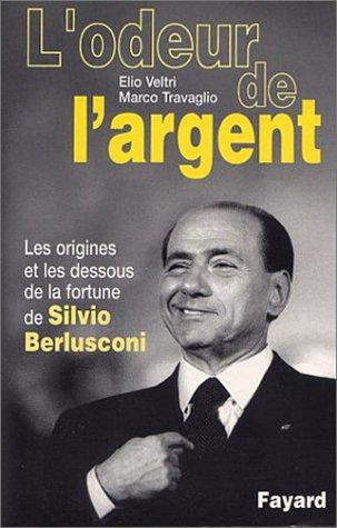 9782213610818: L'Odeur de l'argent - Les Origines et les dessous de la fortune de Silvio Berlusconi