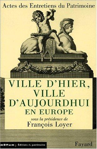 9782213611112: Ville d'hier, ville d'aujourd'hui en Europe. Entretiens du Patrimoine, Théâtre national de Chaillot, Paris, janvier 2000