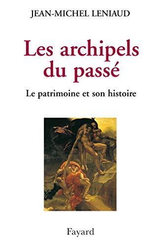 9782213611679: Les archipels du passé : Le patrimoine et son histoire