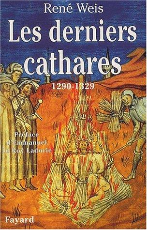 Les Derniers Cathares: 1290-1329. (2213612722) by René Weis; Emmanuel Le Roy Ladurie; Béatrice Bonne