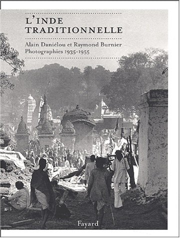 L'Inde traditionnelle : Photographies, 1935-1955: Alain Daniélou & Raymond Burnier