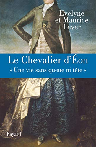 9782213616308: Le Chevalier d'Eon : � Une vie sans queue ni t�te �