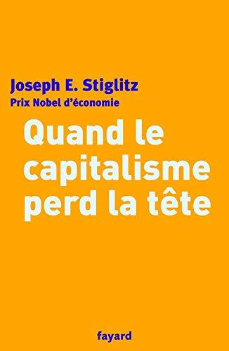 QUAND LE CAPITALISME PERD LA TÊTE: STIGLITZ JOSEPH EUG�NE