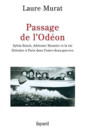 Passage de l'Odéon : Sylvia Beach, Adrienne Monnier et la vie littéraire &agrave...