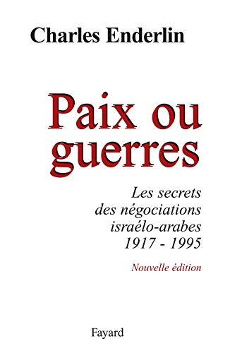 PAIX OU GUERRES N.ED. : LES SECRETS DES NÉGOCIATIONS ISRAÉLO-ARABES 1917-1995: ...