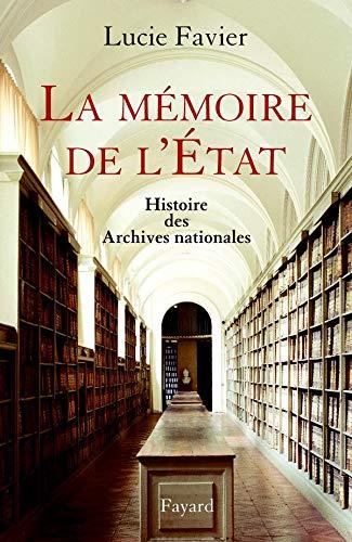 La mémoire de l'Etat. Histoire des Archives nationales. Préface de René R...