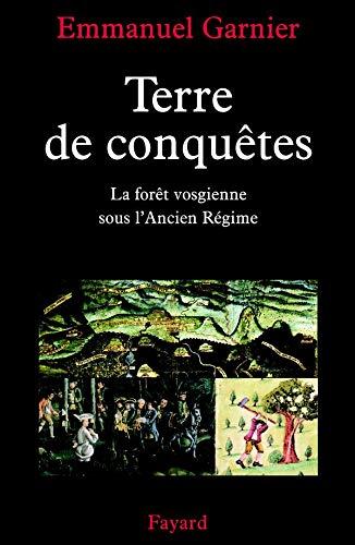 9782213617831: Terre de conquêtes : La Forêt vosgienne sous l'Ancien Régime