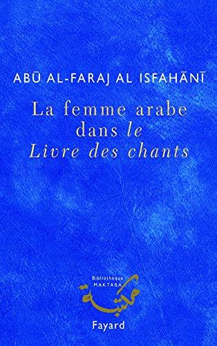 La Femme arabe dans le livre des chants: Fayard