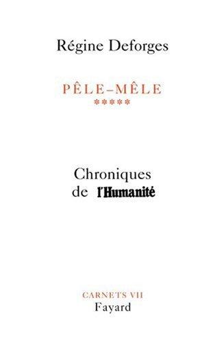 PÈLE-MÈLE T05 : CHRONIQUES DE L'HUMANITÉ: DEFORGES R�GINE