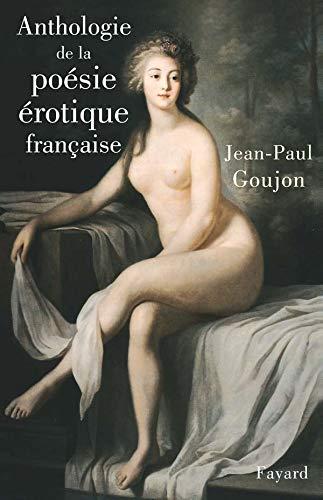 Anthologie de la poésie érotique française: JEAN-PAUL GOUJON