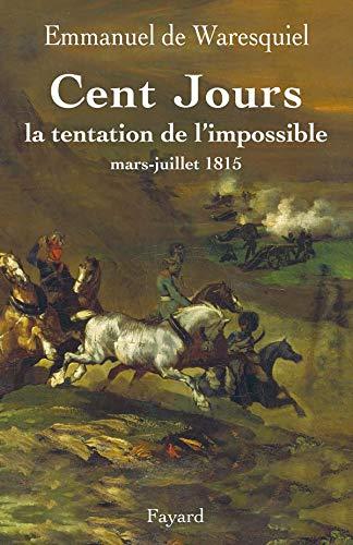 9782213621586: Cent Jours : La tentation de l'impossible mars-juillet 1815