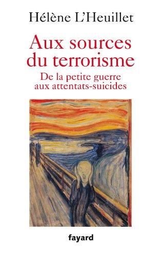 Aux sources du terrorisme : De la petite guerre aux attentats-suicides L'Heuillet, Hél&...