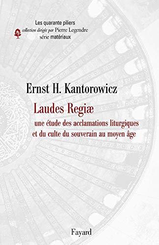 Laudes Regiae : Une étude des acclamations: Ernst Kantorowicz; Pierre