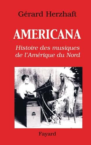 9782213622613: Americana : Histoires des musiques de l'Amérique du Nord de la Préhistoire à l'industrie du disque