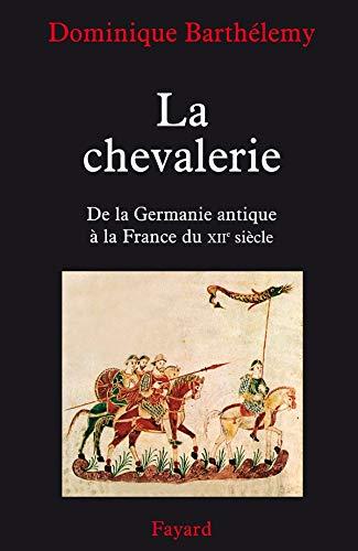 9782213622842: La chevalerie : De la Germanie antique à la France du XIIe siècle