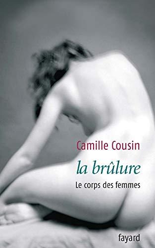 La brûlure : Le corps des femmes: Cousin, Camille