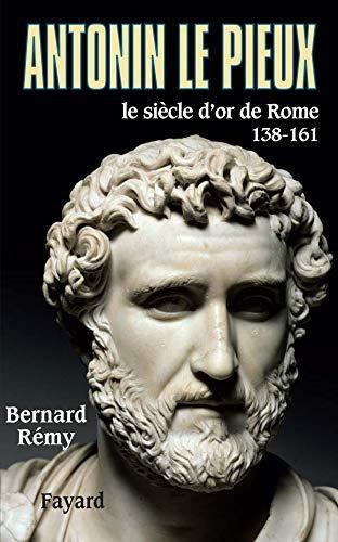 9782213623177: Antonin le Pieux, 138-161 : Le si�cle d'or de Rome